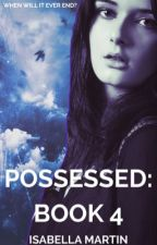 Possessed: Book 4 by da_isabellamartin