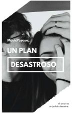 Un Plan Desastroso ©   by MusicPlease_