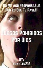 Juegos prohibidos por dios  by yukisan218