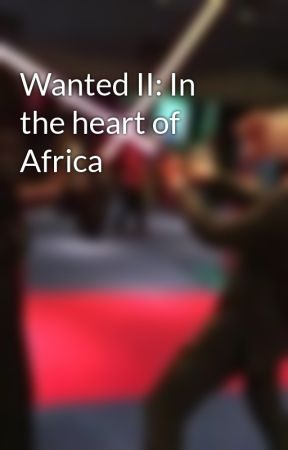 Wanted II: In the heart of Africa  by Braghypercurve6