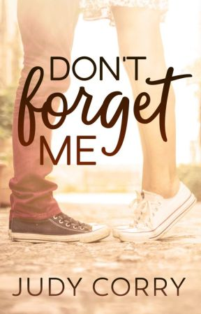 Don't Forget Me | #Wattys2017| by judycorry