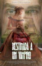 ♥Destinada a um vampiro♥  by Anny_Cristina