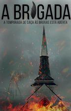 A Brigada (SENDO REESCRITA) by OhCaroles
