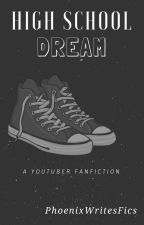High School Dream ~ Youtuber Fanfiction ~ by PhoenixGirl1288