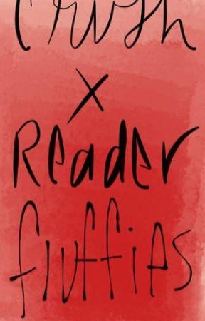 Crush x reader FLUFFIES - Homecoming - Wattpad