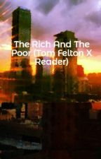 The Rich And The Poor (Tom Felton X Reader) by AboutWhatBoss