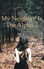 My Neighbor Is The Alpha by lhei2901