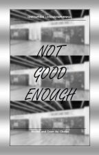 Not Good Enough by iamChaiya