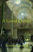 A Good Queen by TinymrsG