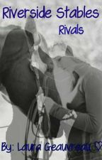 Riverside Stables Book 2: Rivals by LauraGeauvreau
