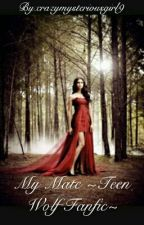 My Mate ~Teen Wolf Fanfic~ by crazymysteriousgirl9