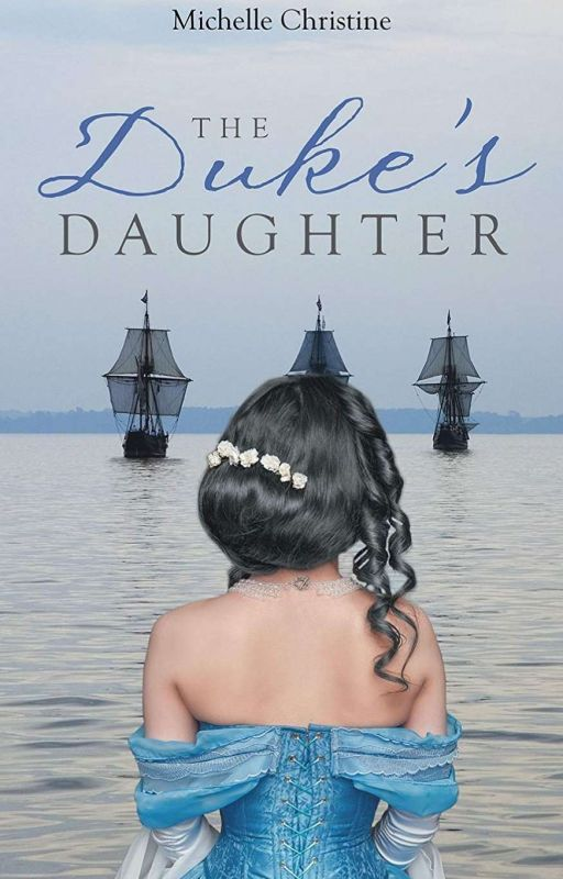 The Duke's Daughter -Wattys2014 Collector's Dream Award Winner- by jaidesmama