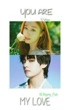 Bạn Là Tình Yêu Của Tôi [VYeon] by Jihyung_Park