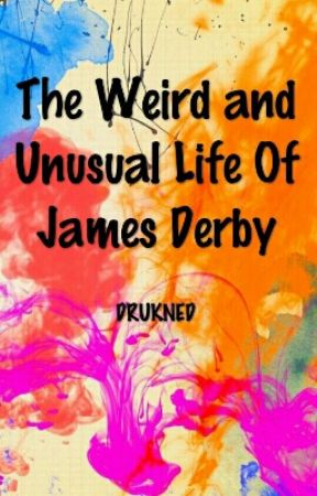 The Weird and Unusual Life Of James Derby by drukned