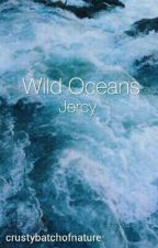 Wild Oceans | Jercy (Completed) by crustybatchofnature