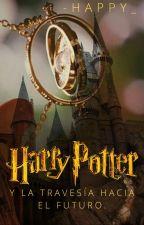Harry Potter y la travesía hacia el futuro.[PAUSADA, NO TAN PAUSADA] by -happy_