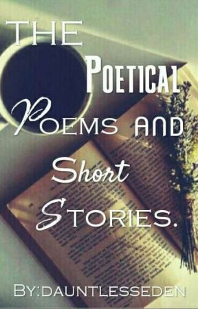 The Poetical Poems And Short Stories by dauntlesseden
