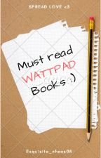Must read WATTPAD Books :) by Exquisite_chaos
