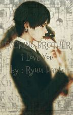 FVCKING BROTHER  by Ryuu_Dante