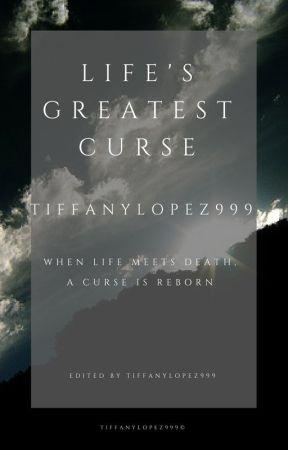 Life's greatest curse by TiffanyLopez999