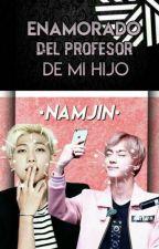 Enamorado Del Profesor De Mi Hijo + NAMJIN by M4CR1G4TO