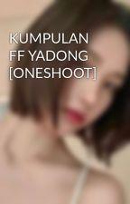 KUMPULAN FF YADONG [ONESHOOT] by QueenofYadong