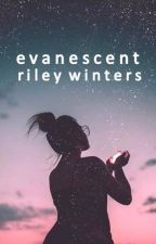 Evanescent by iamrileywinters