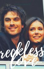 Reckless Love (Elena & Damon) by sincerelygm