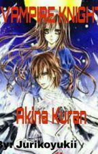 VAMPIRE KNIGHT Akina Kuran ✔COMPLETED  by Jurikoyukii