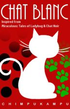 Chat Blanc - a Miraculous Ladybug fanfic by Chimpukampu