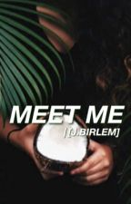 Meet Me [J. BIRLEM] by litbirlem