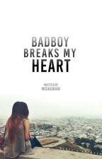 Badboy Breaks my Heart (Completed) by michaurian