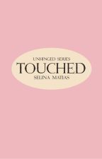 Touched (COMPLETED) by xdeeduxx