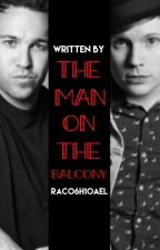 The Man On The Balcony (FOB FanFic ft. P!ATD & Halsey) by rac06h10ael