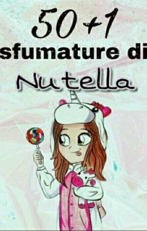 50+1 Sfumature Di Nutella... by xxunicornsqueenx