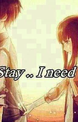 Đọc truyện Stay...I need U (Mã Yết)