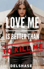 Love Me Is Better Than To Kill Me by Delshase