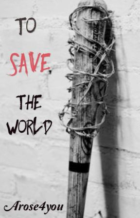 To Save The World by arose4you