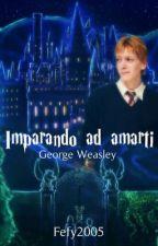 Imparando ad amarti... [George Weasley] by FedeWasHere