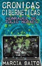 Crônicas Cibernéticas 1 - A Honradez de Túlio Moraes by MarciaSaito7