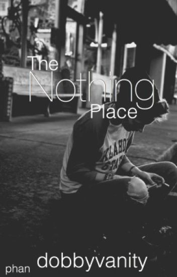 The nothing place | Phan
