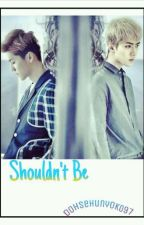 ~_Shouldn't Be_~ by oohsehunyoko97
