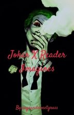 Joker x reader Imagines by sageandsweetgrass
