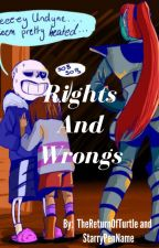 Rights and Wrongs (Undertale Fanfic) by TheReturnOfTurtle