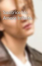 Saultrice Un Amore Infinito  by SaulNanniSaulNanni