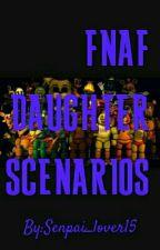 Fnaf daughter Scenarios by Senpai_lover15