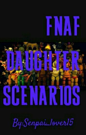 Fnaf daughter Scenarios - Senpai_Lover15 - Wattpad