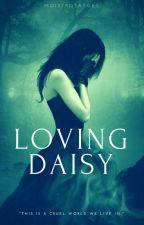 Loving Daisy by MoistPotatoes