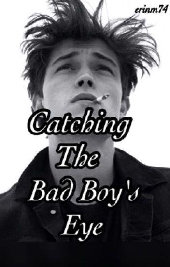 Catching The Bad Boy's Eye