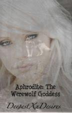 Aphrodite: The Werewolf Goddess by DeepestXxDesires